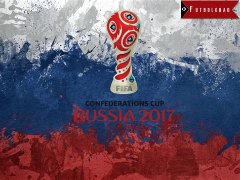 2017 FIFA Confederations Cup   Russia Passes Test For 2018 ...