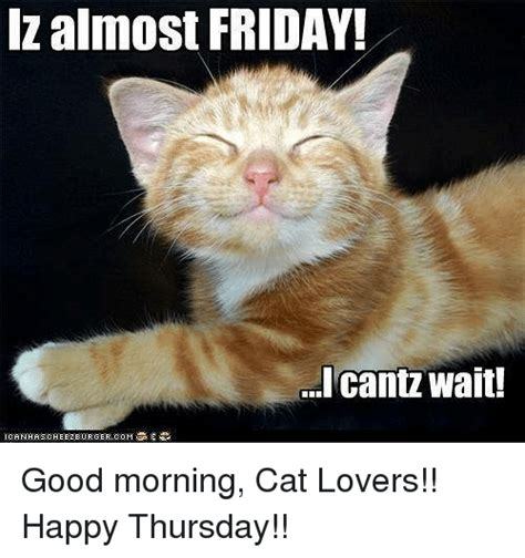 Almost FRIDAY! Cantz Wait! Good Morning Cat Lovers!! Happy ...