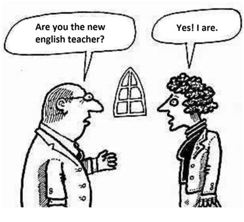 Are You the New English Teacher? Yes! I Are | Meme on me.me