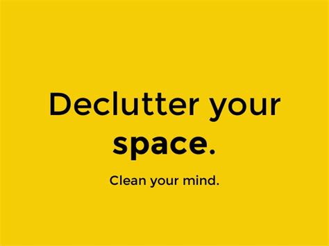 Declutter your space. Clean your