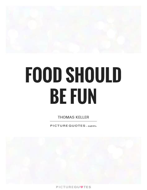Food should be fun | Picture Quotes