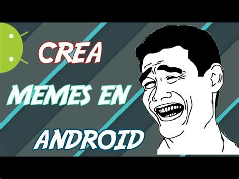 [Full Download] Como Hacer Memes Desde Tu Android Meme ...