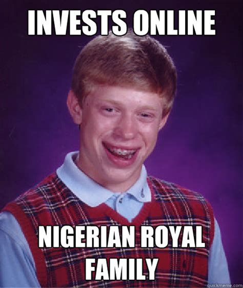 Invests online Nigerian royal family   Bad Luck Brian ...