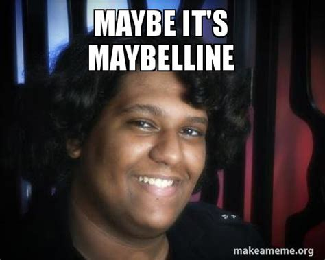 Maybe it s maybelline | Make a Meme
