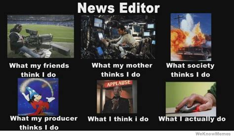 news editors |  what people think I do  meme | Pinterest ...