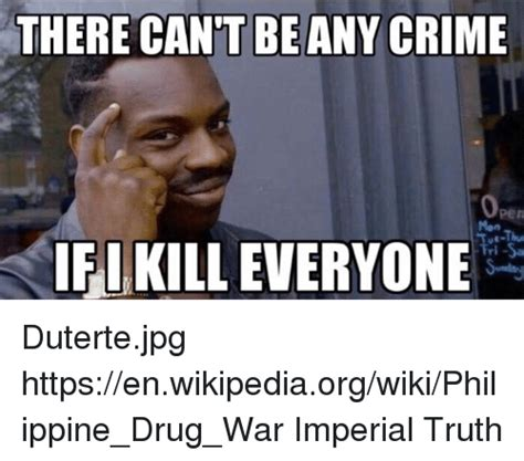 THERE CANT BE ANY CRIME IFIKILLEVERYONE Dutertejpg ...