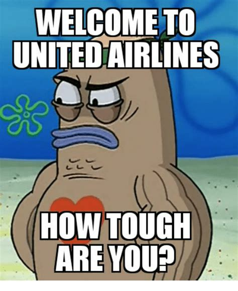 WELCOME TO UNITEDAIRLINES HOW TOUGH ARE YOU? | Funny Meme ...