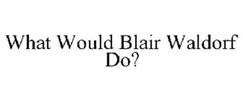 WHAT WOULD BLAIR WALDORF DO? Trademark   Serial Number ...
