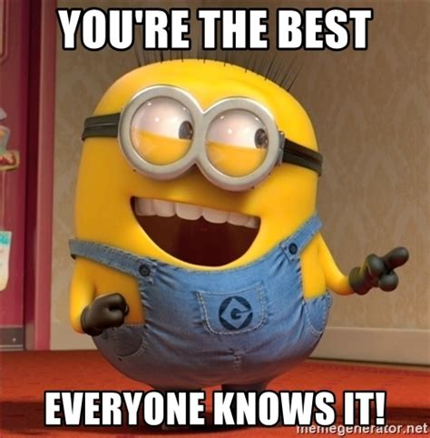 You re the best Everyone knows it!   dave le minion   Meme ...
