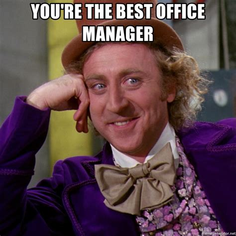 You re the best office manager   Willy Wonka   Meme Generator